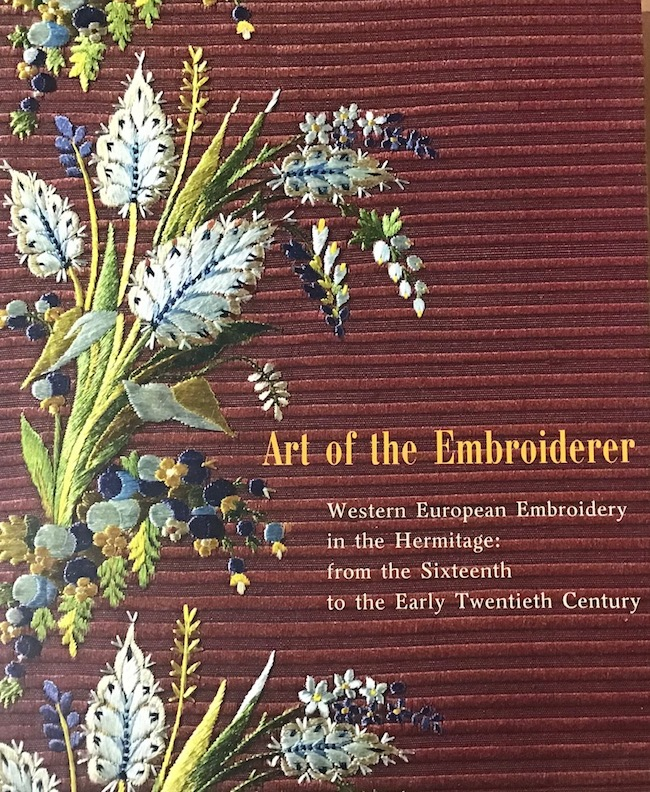 The Art of the Embroiderer: Western European Embroidery in the Hermitage from the Sixteenth to the early Twentieth Century. Tatiana Kosourova.