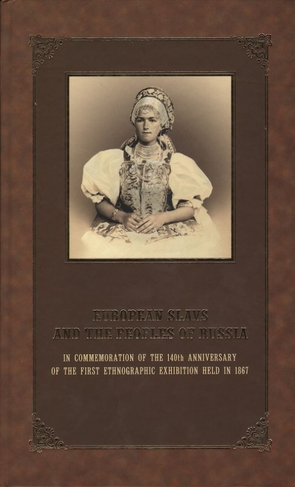 European Slavs and the Peoples of Russia: [Published] in Commemoration of the 140th Anniversary of the First Ethnographic Exhibition Held in 1867. E. Iankovskaia N. Kalashnikov.