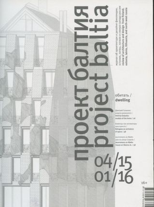 Proekt baltiia: zhurnal ob arkhitkture i dizaine Finliandii, Estonii, Litvy, Latvii i severo-zapada Rossii, 2015 (04) / 2016 (01) Project Baltia: Review of Architecture and Design from Finland, Estonia, Latvia, Lithuania, and Northwest Russia 2015 (04) / 2016 (01)