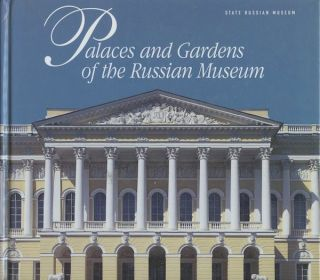 Palaces and Gardens of the Russian Museum. V. Belkovskaia E. Ivanova.