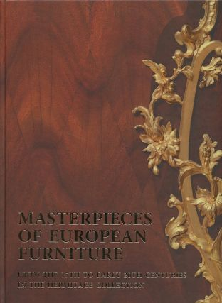 Masterpieces of European Furniture from the 15th to the Early 20th Centuries in the Hermitage...