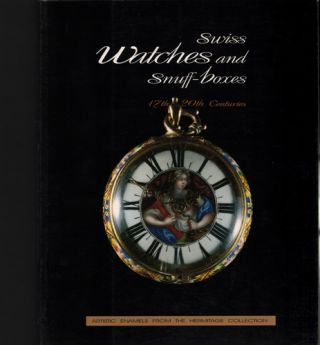 Swiss Watches and Snuff-Boxes, 17th–20th c.: Artistic Enamels from the Hermitage Collection....