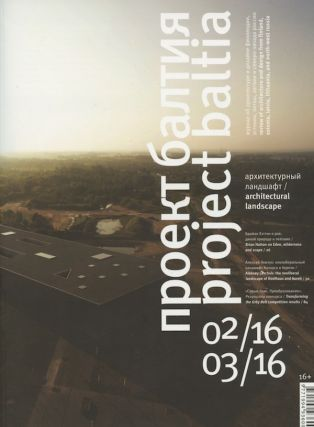 Proekt baltiia: zhurnal ob arkhitkture i dizaine Finliandii, Estonii, Litvy, Latvii i severo-zapada Rossii, 2016 (02) / 2016 (03) Project Baltia: Review of Architecture and Design from Finland, Estonia, Latvia, Lithuania, and Northwest Russia 2016 (02) / 2016 (03)