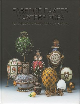 Faberge Easter Masterpieces from the Collection of the Fabergé Museum in St. Petersburg. T. M....