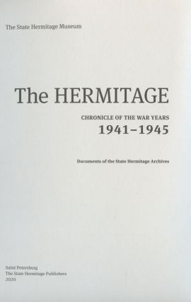 Ermitazh: Khronika voennykh let 1941–1945. Dokumenty Arkhiva Gosudarstvennogo Ermitazha (The Hermitage: Chronicle of the War Years 1941–1945. Documents of the State Hermitage Archives)