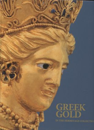 Greek gold in the Hermitage collection : antique jewelry from the northern Black Sea coast. Iurii...